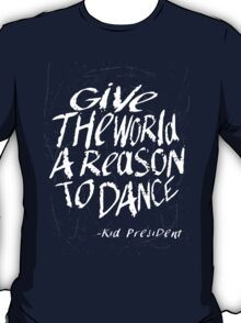 Give the World a Reason to Dance -KP T-Shirt