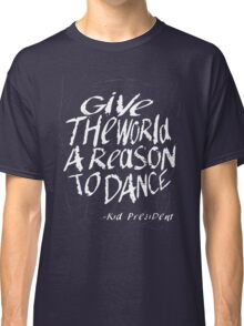 Give the World a Reason to Dance -KP Classic T-Shirt