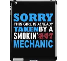 Sorry This Girl Is Already Taken By A Smokin Hot Mechanic - Funny Tshirts iPad Case/Skin