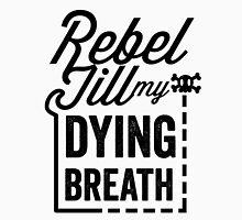 Rebel Till My Dying Breath Unisex T-Shirt