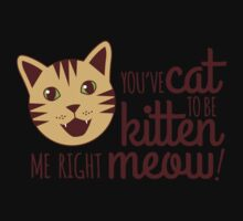 You've Cat to be Kitten Me Right Meow Kids Clothes