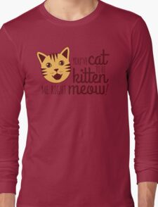 You've Cat to be Kitten Me Right Meow Long Sleeve T-Shirt