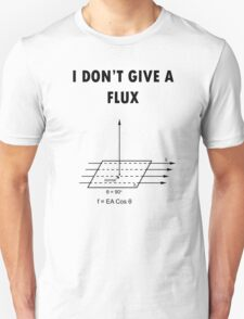 I don't give a flux T-Shirt