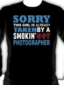 Sorry This Girl Is Already Taken By A Smokin Hot Photographer - Funny Tshirts T-Shirt