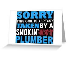 Sorry This Girl Is Already Taken By A Smokin Hot Plumber - Funny Tshirts Greeting Card