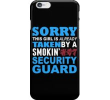 Sorry This Girl Is Already Taken By A Smokin Hot Security Guard - Funny Tshirts iPhone Case/Skin