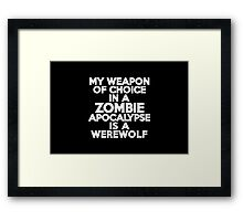 My weapon of choice in a Zombie Apocalypse is a werewolf Framed Print