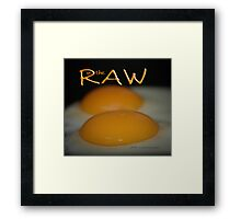 IN THE RAW © Framed Print