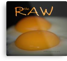 IN THE RAW © Metal Print