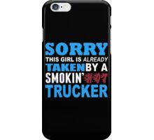 Sorry This Girl Is Already Taken By A Smokin Hot Trucker - Funny Tshirts iPhone Case/Skin
