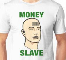 Money Slave... Unisex T-Shirt