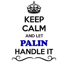 Keep Calm and Let PALIN Handle it by gregwelch
