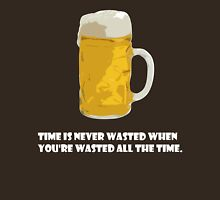 Time is never wasted when you're wasted all the time. T-Shirt