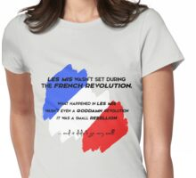 Les Mis wasn't set during the French revolution Womens Fitted T-Shirt