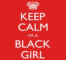 Keep Calm I'm A Black Girl - Tshirts, Mobile Covers and Posters by custom222