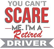 You Can't Scare Me. I'm A Retired Driver - TShirts & Hoodies Photographic Print