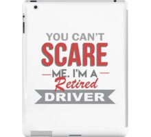 You Can't Scare Me. I'm A Retired Driver - TShirts & Hoodies iPad Case/Skin