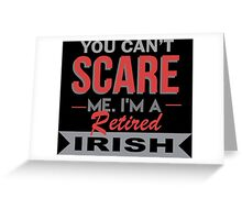 You Can't Scare Me. I'm A Retired Irish - TShirts & Hoodies Greeting Card