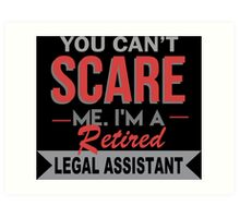 You Can't Scare Me. I'm A Retired Legal Assistant - TShirts & Hoodies Art Print