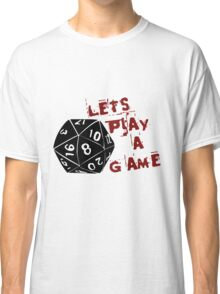Lets play a game  Classic T-Shirt