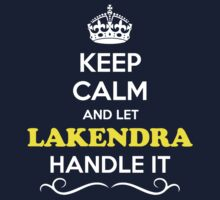 Keep Calm and Let LAKENDRA Handle it Kids Clothes
