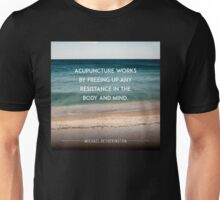 Acupuncture Works By Freeing up Any Resistance Unisex T-Shirt