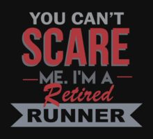 You Can't Scare Me. I'm A Retired Runner - TShirts & Hoodies by funnyshirts2015