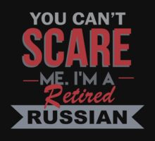 You Can't Scare Me. I'm A Retired Russian - TShirts & Hoodies by funnyshirts2015