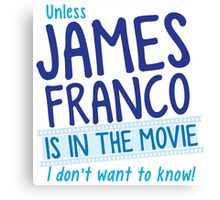 Unless JAMES FRANCO is in the movie I don't want to know! Canvas Print