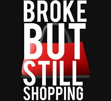 Broke But Still Shopping Unisex T-Shirt