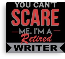 You Can't Scare Me. I'm A Retired Writer - TShirts & Hoodies Canvas Print