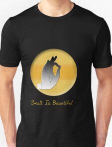 Small Is Beautiful Unisex T-Shirt