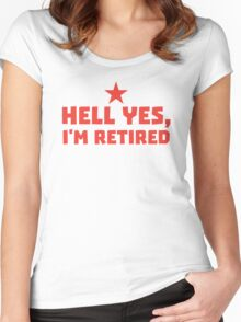 HELL YES I'm RETIRED Women's Fitted Scoop T-Shirt