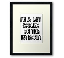 I'm a lot cooler on the internet Framed Print