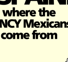 Spain: where the FANCY Mexicans come from Sticker