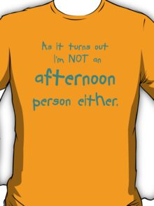 As it turns out I'm NOT an afternoon either. T-Shirt