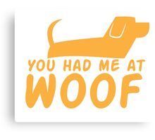 You had me at WOOF Canvas Print