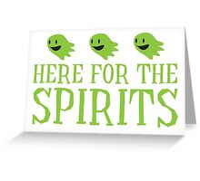 Here for the SPIRITS funny Halloween design Greeting Card