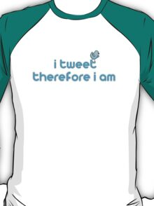 I Twitter Therefore I am. T-Shirt