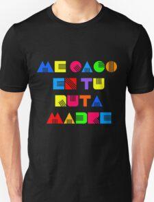 ME CAGO EN TU PUTA MADRE T-Shirt