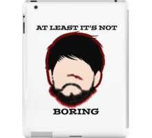 At least it's not Boring iPad Case/Skin