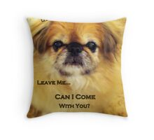 If You Leave Me.... Throw Pillow