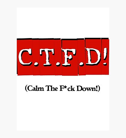 CTFD! (Calm the f*ck down!) Photographic Print