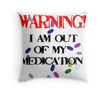 Out of medication! Throw Pillow