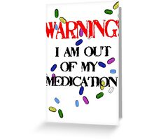 Out of medication! Greeting Card