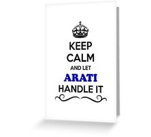 Keep Calm and Let ARATI Handle it Greeting Card