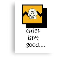 Grief isn't good.... Canvas Print