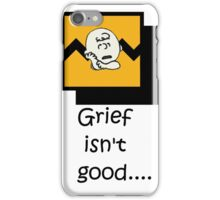 Grief isn't good.... iPhone Case/Skin