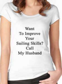 Want To Improve Your Sailing Skills? Call My Husband  Women's Fitted Scoop T-Shirt