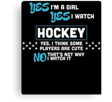 yes i'm a girl yes i watch hocket yes i think some players are cute no that's not why i watch it  Canvas Print